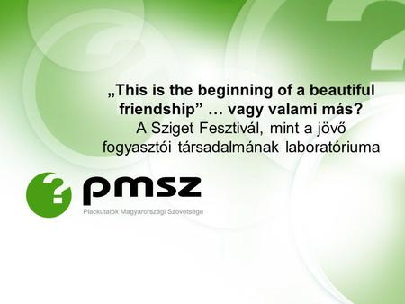 """This is the beginning of a beautiful friendship"" … vagy valami más? A Sziget Fesztivál, mint a jövő fogyasztói társadalmának laboratóriuma."