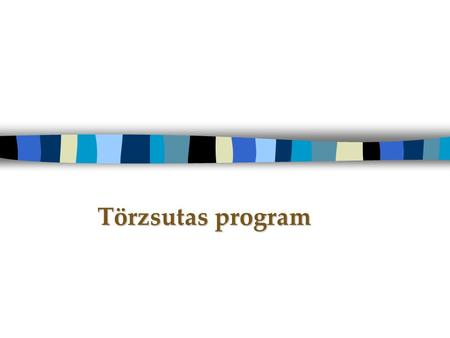 Törzsutas program.