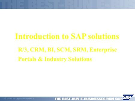 SAP AG 2001, mySAP.com Standard 1 Introduction to SAP solutions R/3, CRM, BI, SCM, SRM, Enterprise Portals & Industry Solutions.