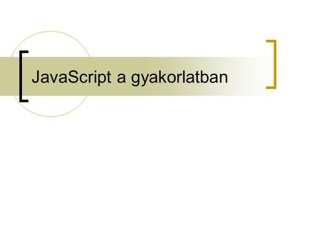 JavaScript a gyakorlatban. 3. Gyakorlat DOM (Document Object Model)