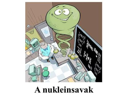A nukleinsavak.