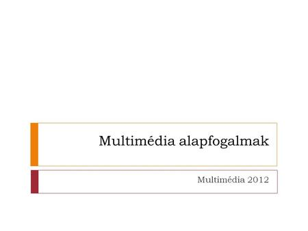 Multimédia alapfogalmak Multimédia 2012. Multimédia 2.0    