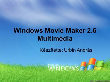 Windows Movie Maker 2.6 Multimédia Készítette: Urbin András.