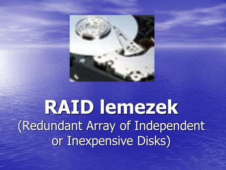RAID lemezek (Redundant Array of Independent or Inexpensive Disks)