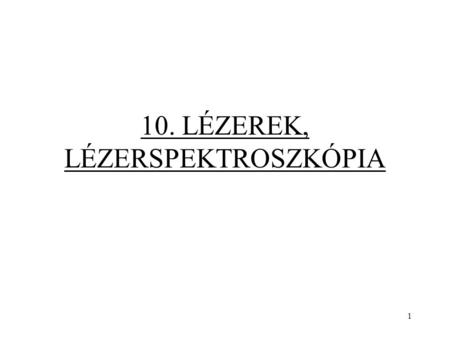 1 10. LÉZEREK, LÉZERSPEKTROSZKÓPIA. 2 Lézer: erős, párhuzamos fénysugarat adó fényforrás. Light Amplification by Stimulated Emission of Radiation L ASER.