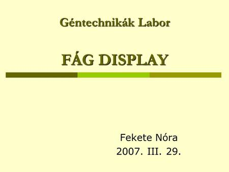 Géntechnikák Labor FÁG DISPLAY