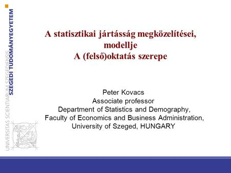 A statisztikai jártásság megközelítései, modellje A (felső)oktatás szerepe Peter Kovacs Associate professor Department of Statistics and Demography, Faculty.
