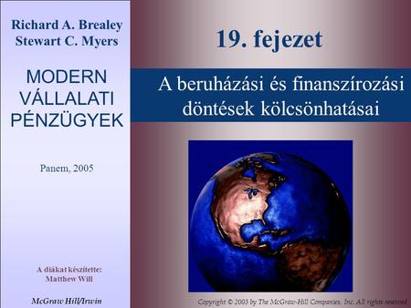 A beruházási és finanszírozási döntések kölcsönhatásai 19. fejezet McGraw Hill/Irwin Copyright © 2003 by The McGraw-Hill Companies, Inc. All rights reserved.