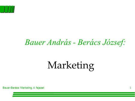Bauer-Berács: Marketing, 4. fejezet 1 Bauer András - Berács József: Marketing.