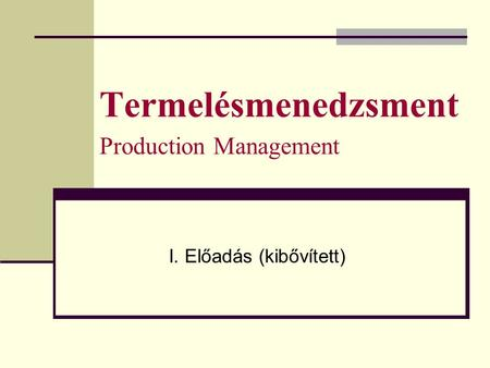 Termelésmenedzsment Production Management