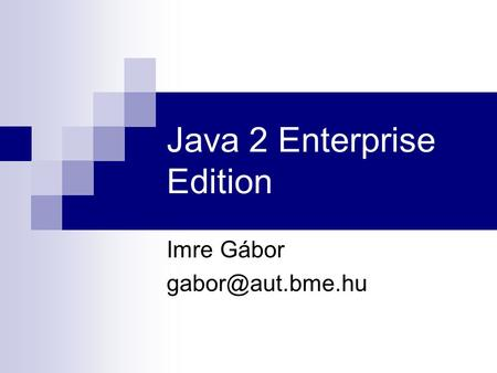 Java 2 Enterprise Edition Imre Gábor