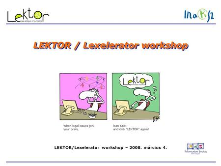 LEKTOR/Lexelerator workshop – 2008. március 4. LEKTOR / Lexelerator workshop.