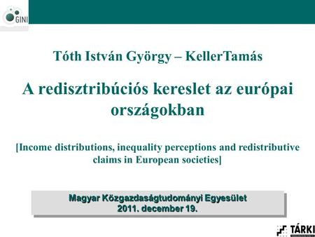 Tóth István György – KellerTamás A redisztribúciós kereslet az európai országokban [Income distributions, inequality perceptions and redistributive claims.