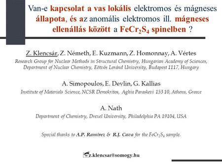 Z. Klencsár, Z. Németh, E. Kuzmann, Z. Homonnay, A. Vértes Research Group for Nuclear Methods in Structural Chemistry, Hungarian Academy of Sciences, Department.