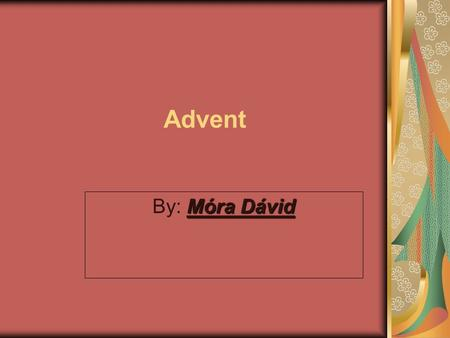 Advent By: Móra Dávid.