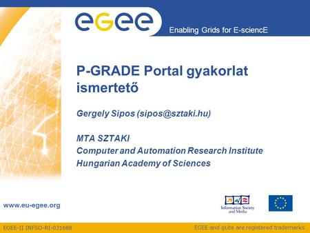 EGEE-II INFSO-RI-031688 Enabling Grids for E-sciencE www.eu-egee.org EGEE and gLite are registered trademarks P-GRADE Portal gyakorlat ismertető Gergely.