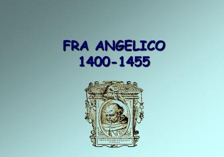 FRA ANGELICO 1400-1455.