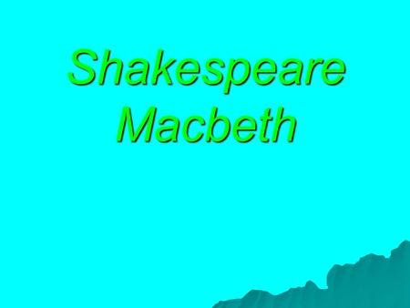 Shakespeare Macbeth.