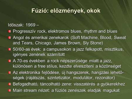 Fúzió: előzmények, okok Időszak: 1969 – Progresszív rock, elektromos blues, rhythm and blues Angol és amerikai zenekarok (Soft Machine, Blood, Sweat and.