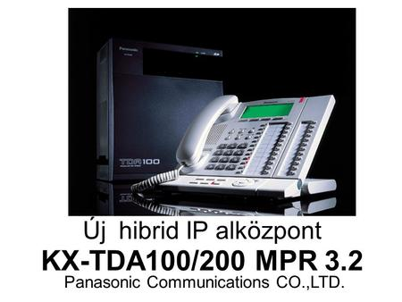 Panasonic Communications CO.,LTD. Új hibrid IP alközpont KX-TDA100/200 MPR 3.2.