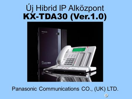 Új Hibrid IP Alközpont KX-TDA30 (Ver.1.0) Panasonic Communications CO., (UK) LTD. ""