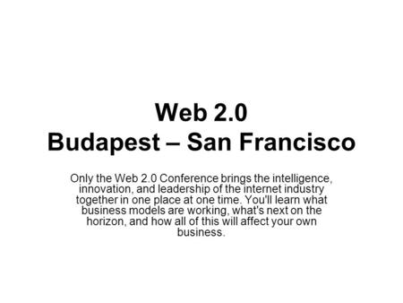 Web 2.0 Budapest – San Francisco Only the Web 2.0 Conference brings the intelligence, innovation, and leadership of the internet industry together in one.