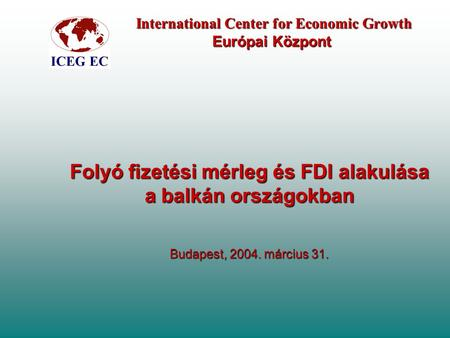 International Center for Economic Growth Európai Központ International Center for Economic Growth Európai Központ Folyó fizetési mérleg és FDI alakulása.