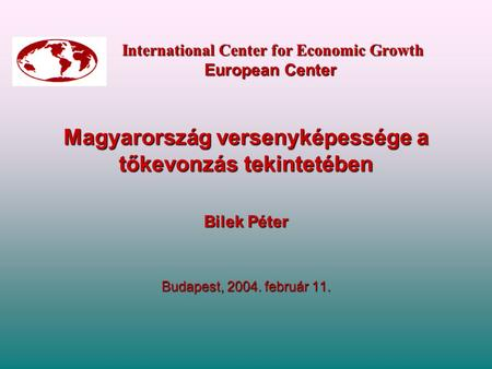 International Center for Economic Growth European Center International Center for Economic Growth European Center Magyarország versenyképessége a tőkevonzás.