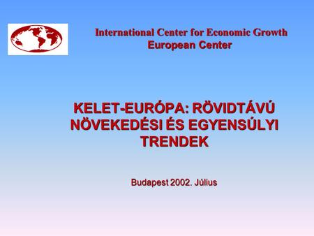 International Center for Economic Growth European Center International Center for Economic Growth European Center KELET-EURÓPA: RÖVIDTÁVÚ NÖVEKEDÉSI ÉS.