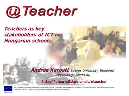 Teachers as key stakeholders of ICT in Hungarian schools  Andrea Karpati, Eotvos University, Budapest