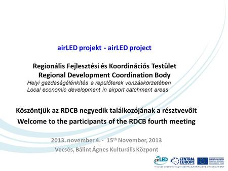 This project is implemented through the CENTRAL EUROPE Programme co-financed by the ERDF. airLED projekt - airLED project Regionális Fejlesztési és Koordinációs.