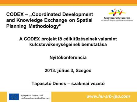 "CODEX – ""Coordinated Development and Knowledge Exchange on Spatial Planning Methodology"" A CODEX projekt fő célkitűzéseinek valamint kulcstevékenységeinek."