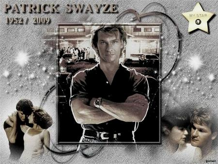 Patrick Wayne Swayze (Houston, augusztus 18. – Los Angeles, 2009