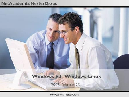 NetAcademia MesterQrzus Windows R2, Windows-Linux 2006. február 23.
