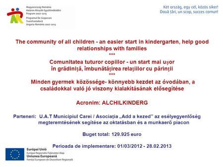 The community of all children - an easier start in kindergarten, help good relationships with families *** Comunitatea tuturor copiilor - un start mai.