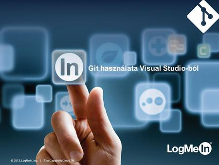 © 2013, LogMeIn, Inc. | The Capability Cloud TM Git használata Visual Studio-ból.