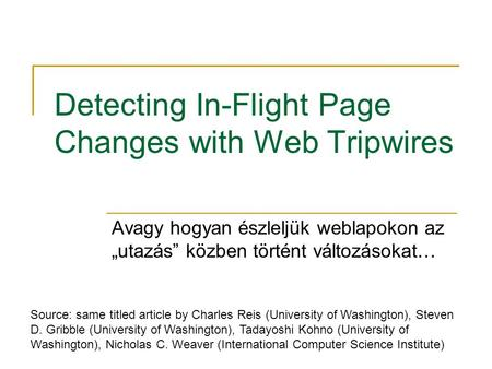 "Detecting In-Flight Page Changes with Web Tripwires Avagy hogyan észleljük weblapokon az ""utazás"" közben történt változásokat… Source: same titled article."