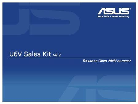 U6V Sales Kit v0.2 Roxanne Chen 2008/ summer. U6V Intel® Centrino® 2 Duo Mobile technológia Intel® Core™2 Duo T9400/P8600/P8400 processzor -Mobile Intel®