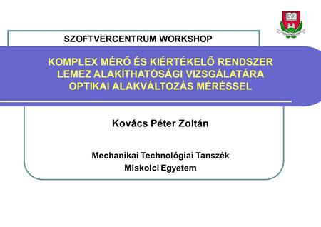 SZOFTVERCENTRUM WORKSHOP Mechanikai Technológiai Tanszék