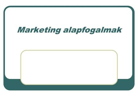 Marketing alapfogalmak