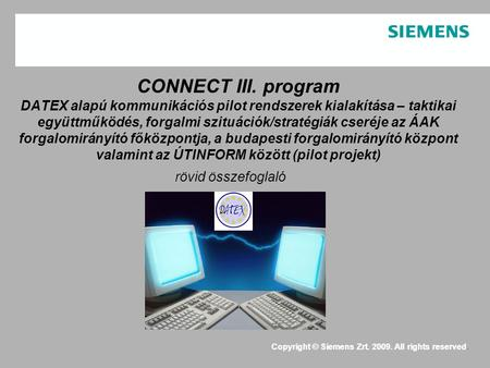 Copyright © Siemens Zrt. 2009. All rights reserved. CONNECT III. program DATEX alapú kommunikációs pilot rendszerek kialakítása – taktikai együttműködés,
