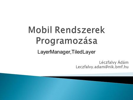 LayerManager,TiledLayer Léczfalvy Ádám