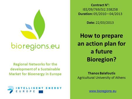 Regional Networks for the development of a Sustainable Market for Bioenergy in Europe www.bioregions.eu Contract N°: IEE/09/769/SI2.558258 Duration: 05/2010.
