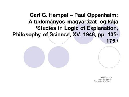 Carl G. Hempel – Paul Oppenheim: A tudományos magyarázat logikája /Studies in Logic of Explanation, Philosophy of Science, XV, 1948, pp. 135- 175./ Gárdos.