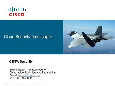 © 2009 Cisco Systems, Inc. All rights reserved.Cisco PublicCBSW Security 1 Cisco Security újdonságok CBSW Security Segyik István – rendszermérnök Cisco.