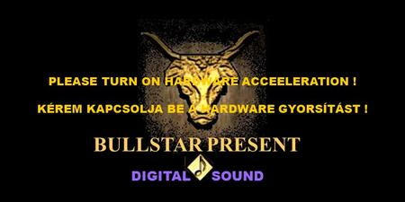 DIGITAL SOUND BULLSTAR PRESENT PLEASE TURN ON HARDWARE ACCEELERATION ! - KÉREM KAPCSOLJA BE A HARDWARE GYORSÍTÁST !
