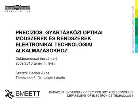 BUDAPEST UNIVERSITY OF TECHNOLOGY AND ECONOMICS DEPARTMENT OF ELECTRONICS TECHNOLOGY PRECÍZIÓS, GYÁRTÁSKÖZI OPTIKAI MÓDSZEREK ÉS RENDSZEREK ELEKTRONIKAI.