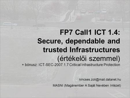 FP7 Call1 ICT 1.4: Secure, dependable and trusted Infrastructures (értékelői szemmel) + bónusz: ICT-SEC-2007.1.7 Critical Infrastructure Protection
