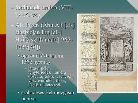 –fordítások arabra (VIII- IX-X. sz.) –Al-Hazen (Abu Ali [al-] Has[sz]an Ibn [al-] Hai[y]sz[th]am[a] 965- 1039[40]) optika (1270 latinra, 1572 nyomt.)optika.