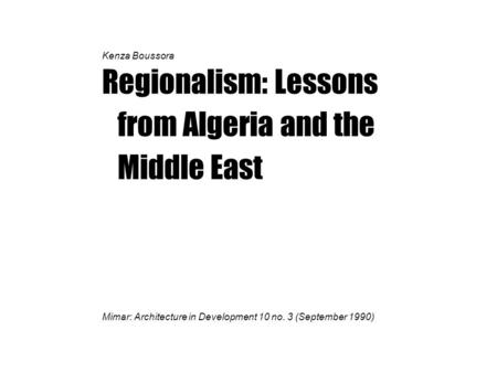 Kenza Boussora Regionalism: Lessons from Algeria and the Middle East Mimar: Architecture in Development 10 no. 3 (September 1990)